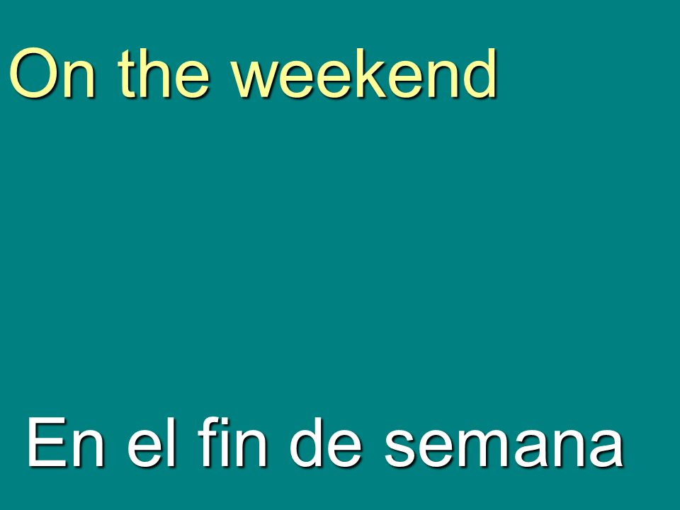 On the weekend En el fin de semana