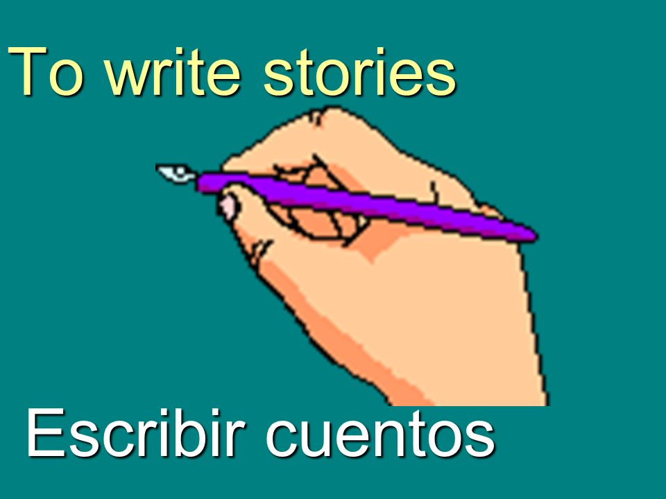To write stories Escribir cuentos