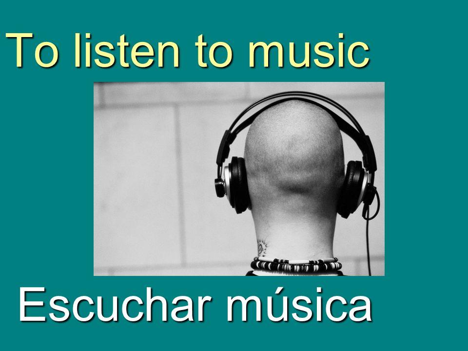 To listen to music Escuchar música