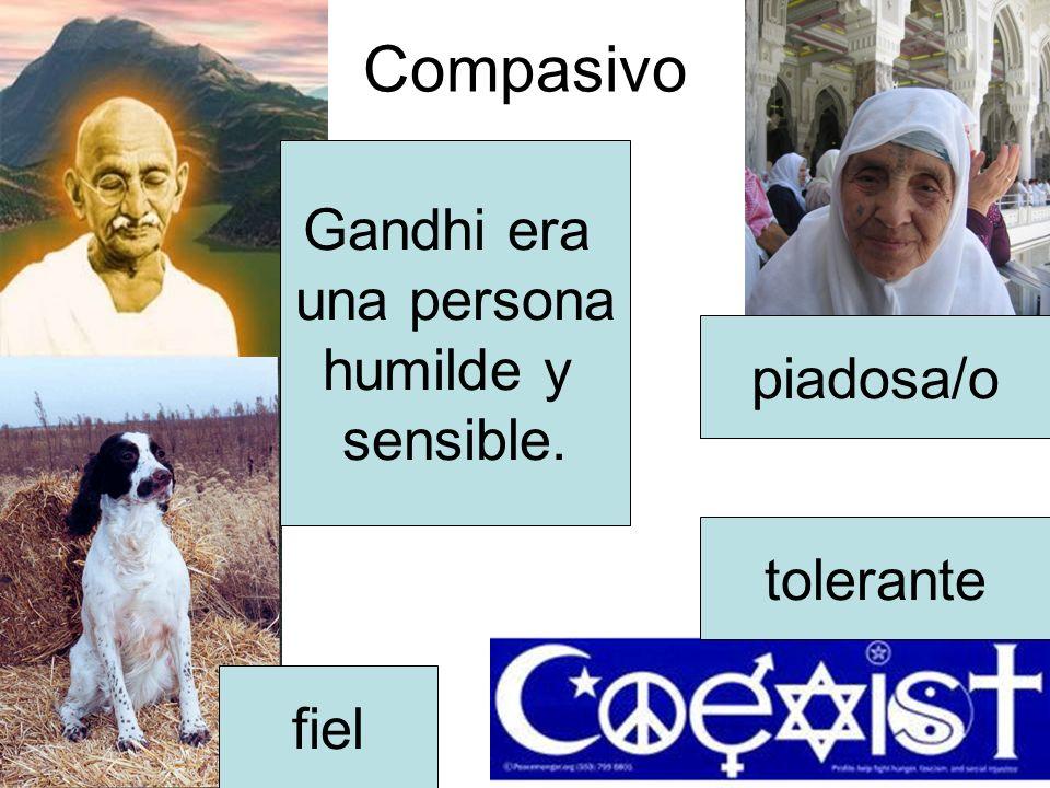 Compasivo Gandhi era una persona humilde y sensible. piadosa/o