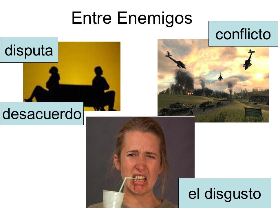 Entre Enemigos conflicto disputa desacuerdo el disgusto