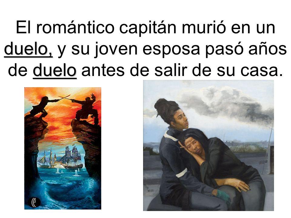 El romántico capitán murió en un duelo, y su joven esposa pasó años de duelo antes de salir de su casa.