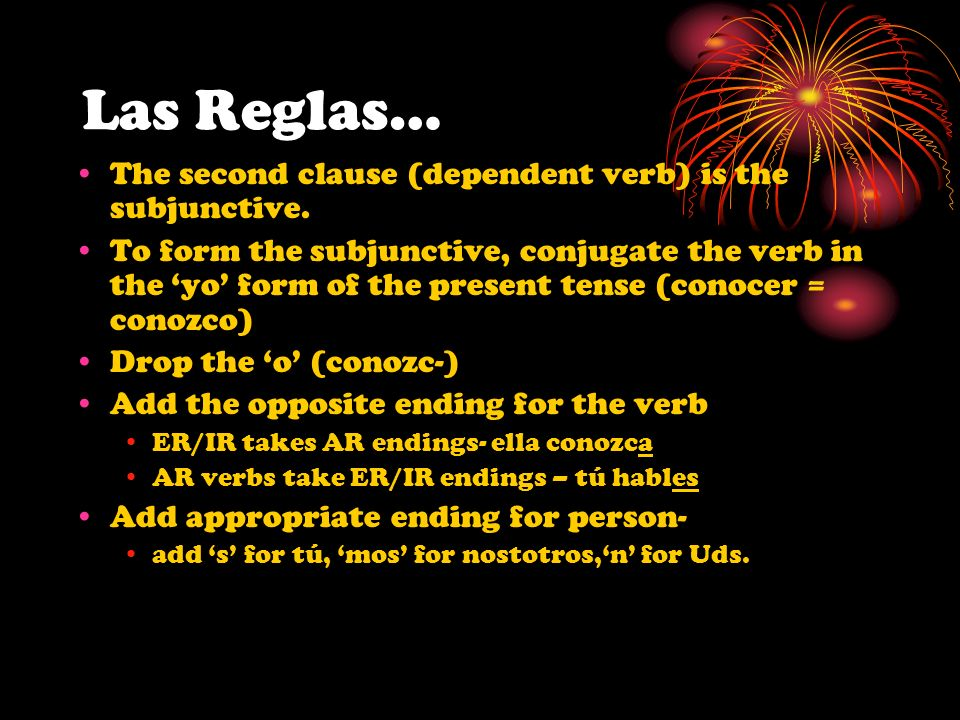 Las Reglas… The second clause (dependent verb) is the subjunctive.