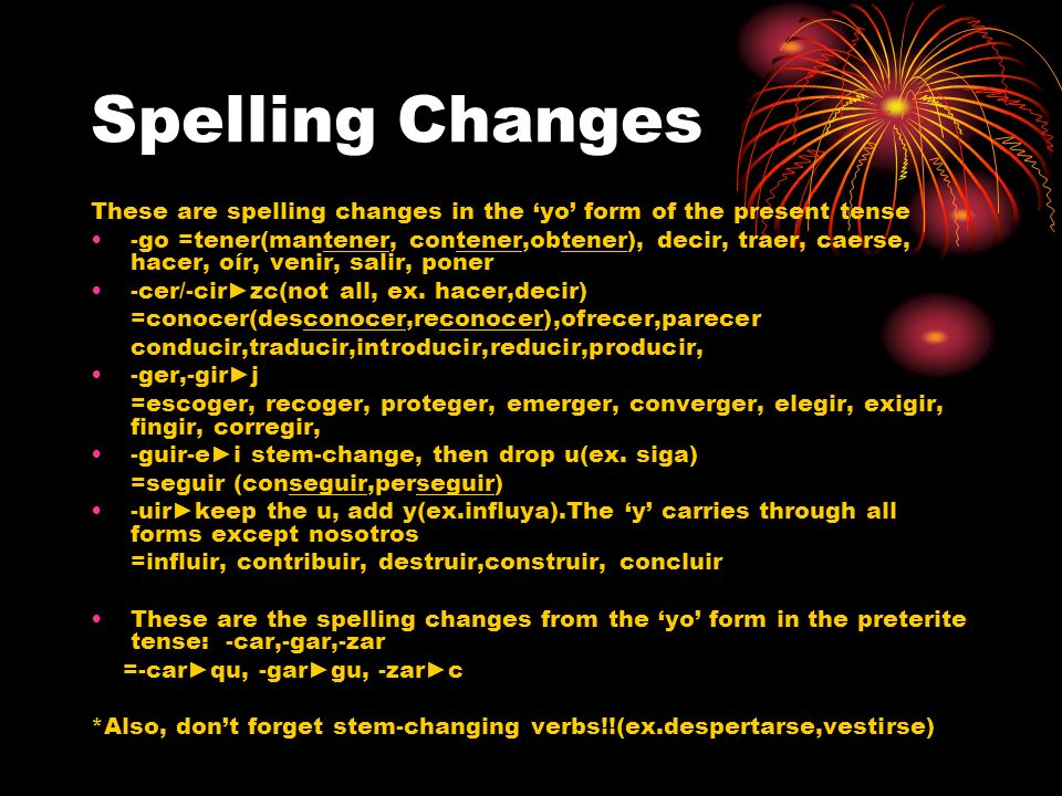Spelling ChangesThese are spelling changes in the 'yo' form of the present tense.
