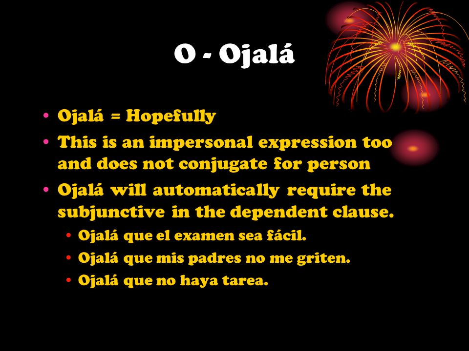 O - Ojalá Ojalá = Hopefully