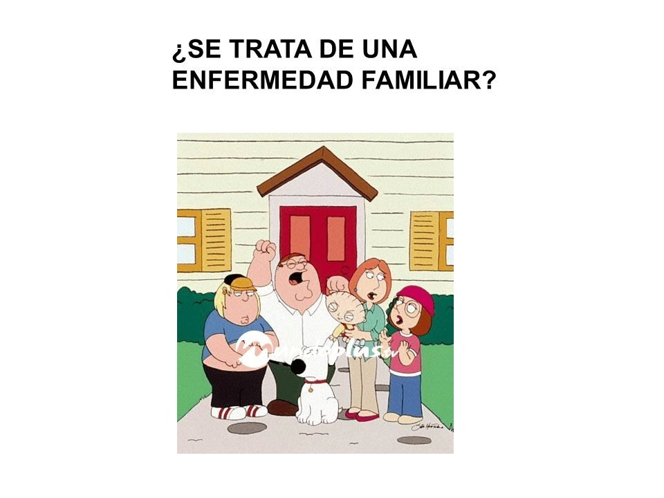 ¿SE TRATA DE UNA ENFERMEDAD FAMILIAR