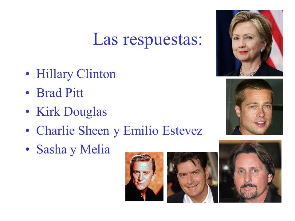 Las respuestas: Hillary Clinton Brad Pitt Kirk Douglas