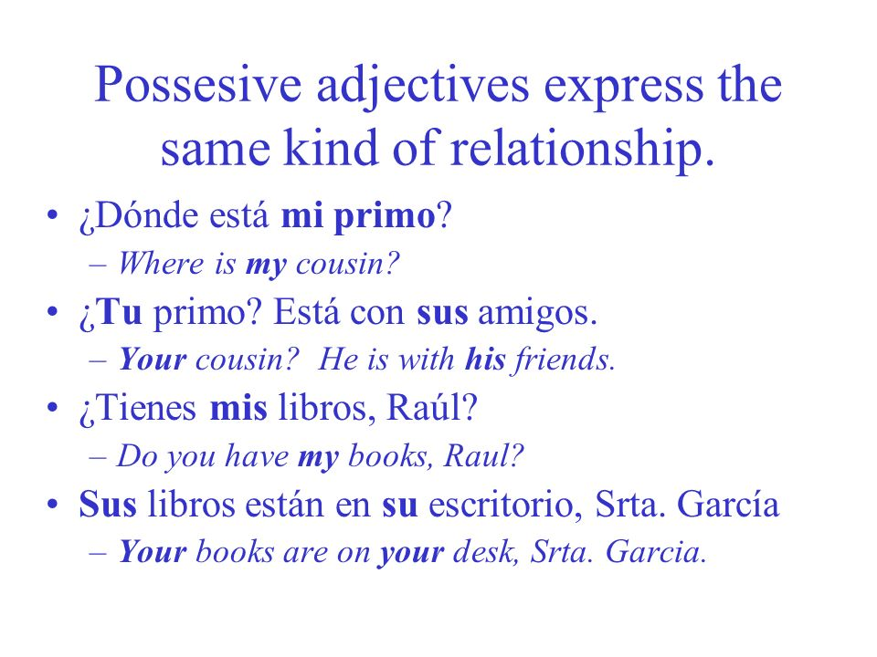 Possesive adjectives express the same kind of relationship.