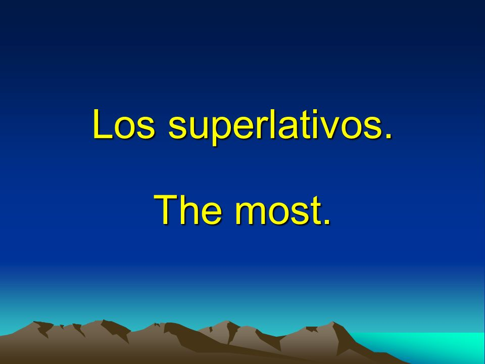 Los superlativos. The most.