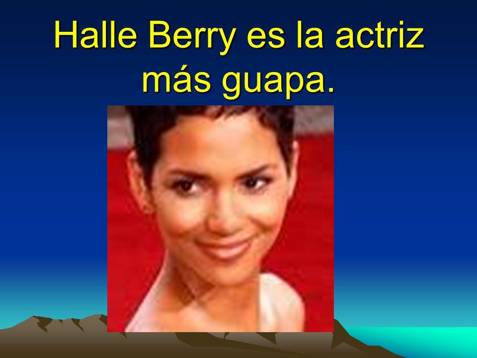 Halle Berry es la actriz más guapa.