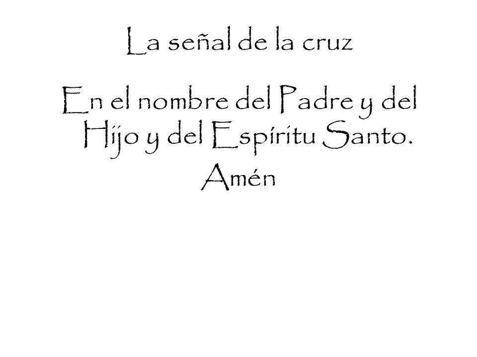 En el nombre del Padre y del Hijo y del Espíritu Santo. Amén