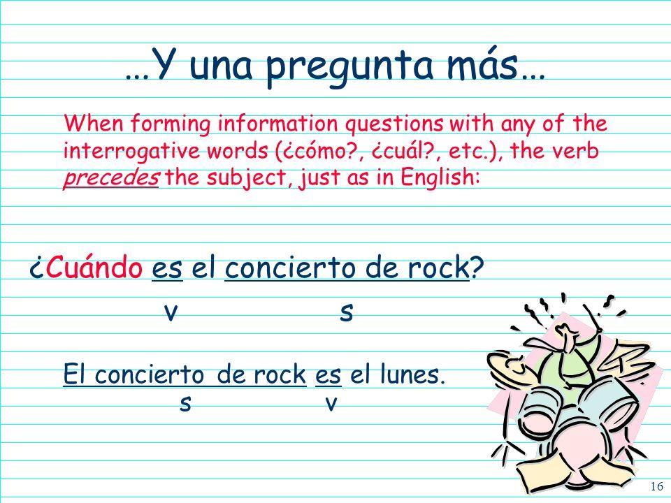 …Y una pregunta más… ¿Cuándo es el concierto de rock v s