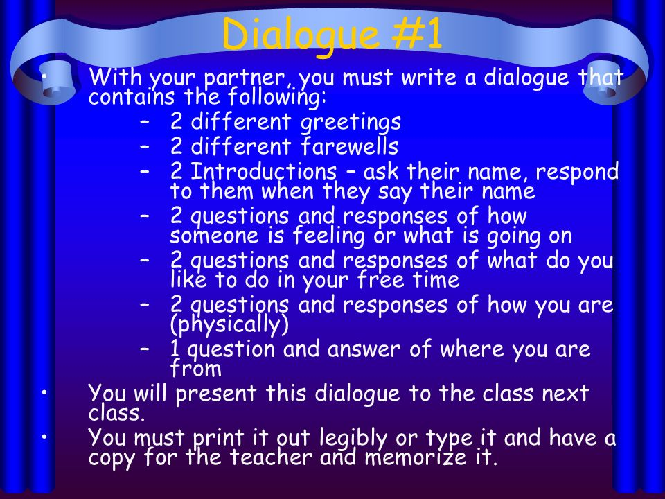 Dialogue #1 With your partner, you must write a dialogue that contains the following: 2 different greetings.