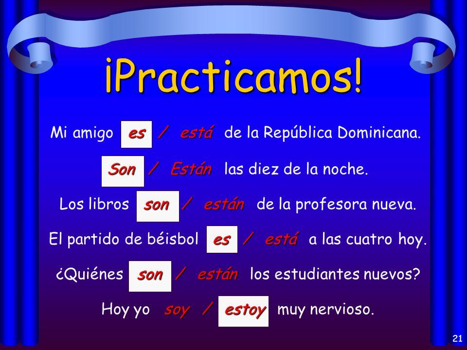 ¡Practicamos! Mi amigo es / está de la República Dominicana.