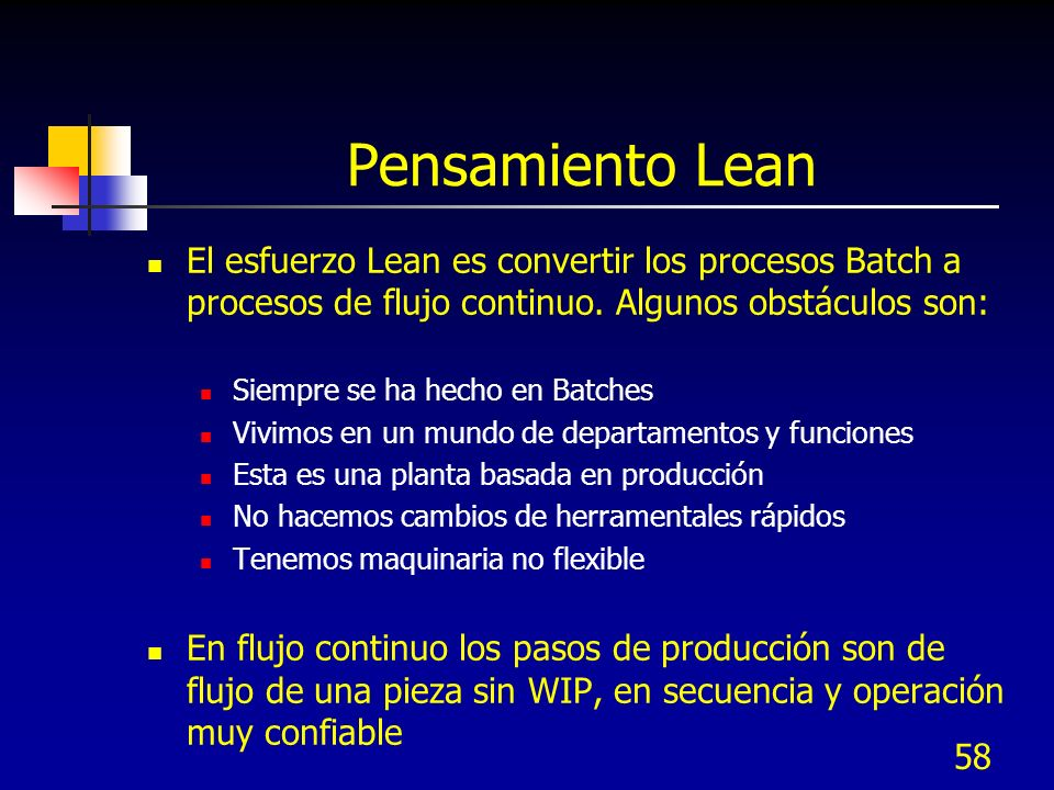 Pensamiento Lean El esfuerzo Lean es convertir los procesos Batch a procesos de flujo continuo. Algunos obstáculos son: