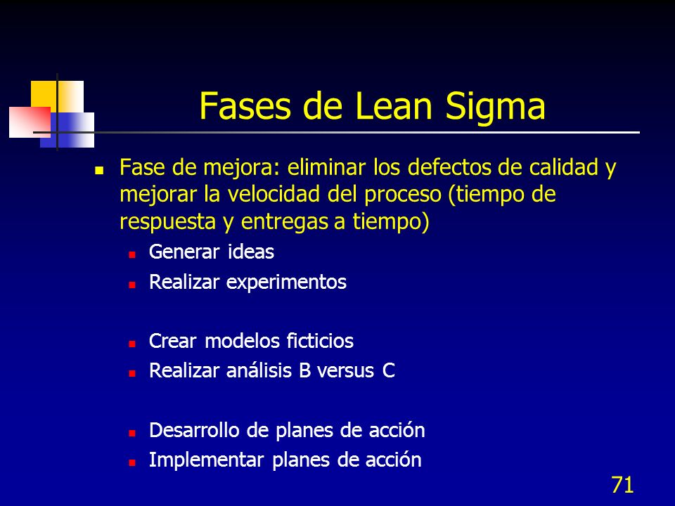 Fases de Lean SigmaFase de mejora: eliminar los defectos de calidad y mejorar la velocidad del proceso (tiempo de respuesta y entregas a tiempo)