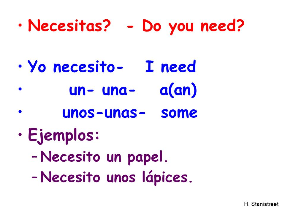 Necesitas - Do you need Yo necesito- I need un- una- a(an)