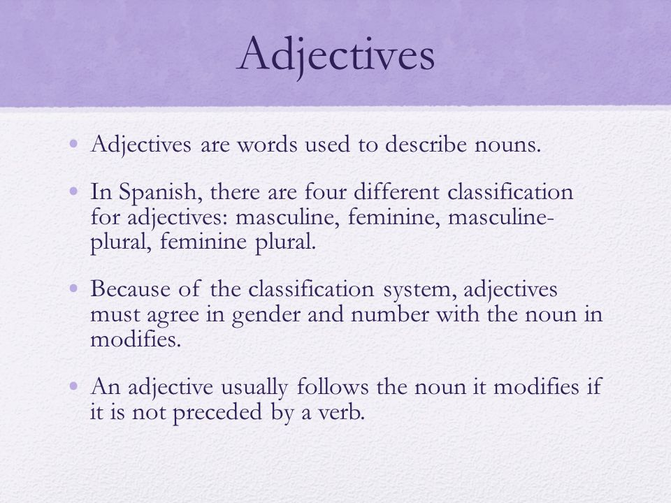 Adjectives Adjectives are words used to describe nouns.