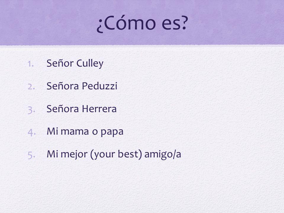 ¿Cómo es Señor Culley Señora Peduzzi Señora Herrera Mi mama o papa