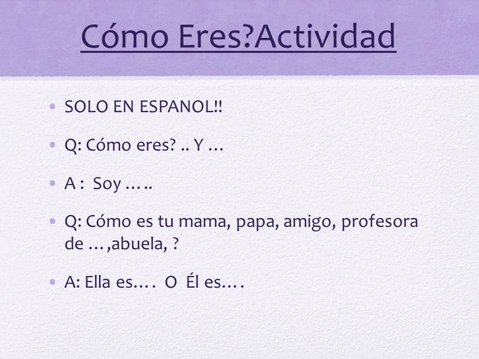 Cómo Eres Actividad SOLO EN ESPANOL!! Q: Cómo eres .. Y … A : Soy …..