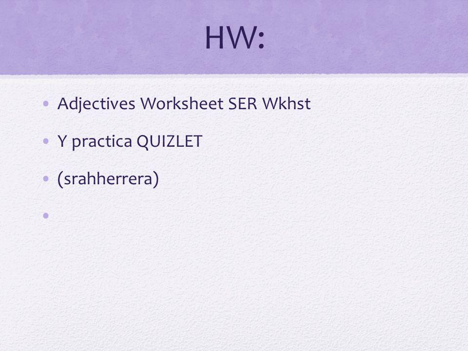 HW: Adjectives Worksheet SER Wkhst Y practica QUIZLET (srahherrera)