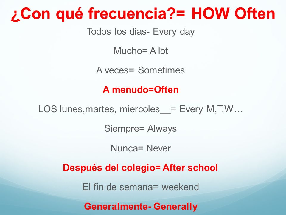 ¿Con qué frecuencia = HOW Often