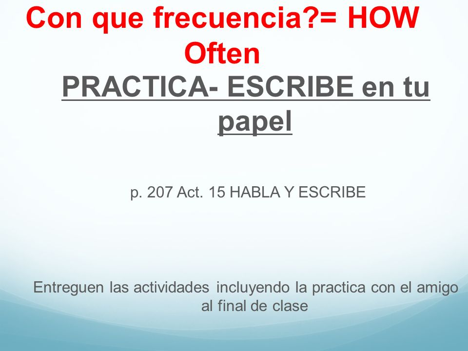 Con que frecuencia = HOW Often