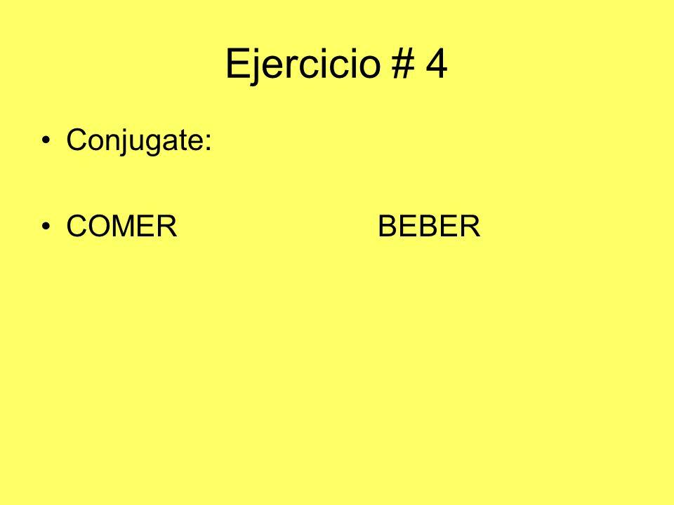 Ejercicio # 4 Conjugate: COMER BEBER