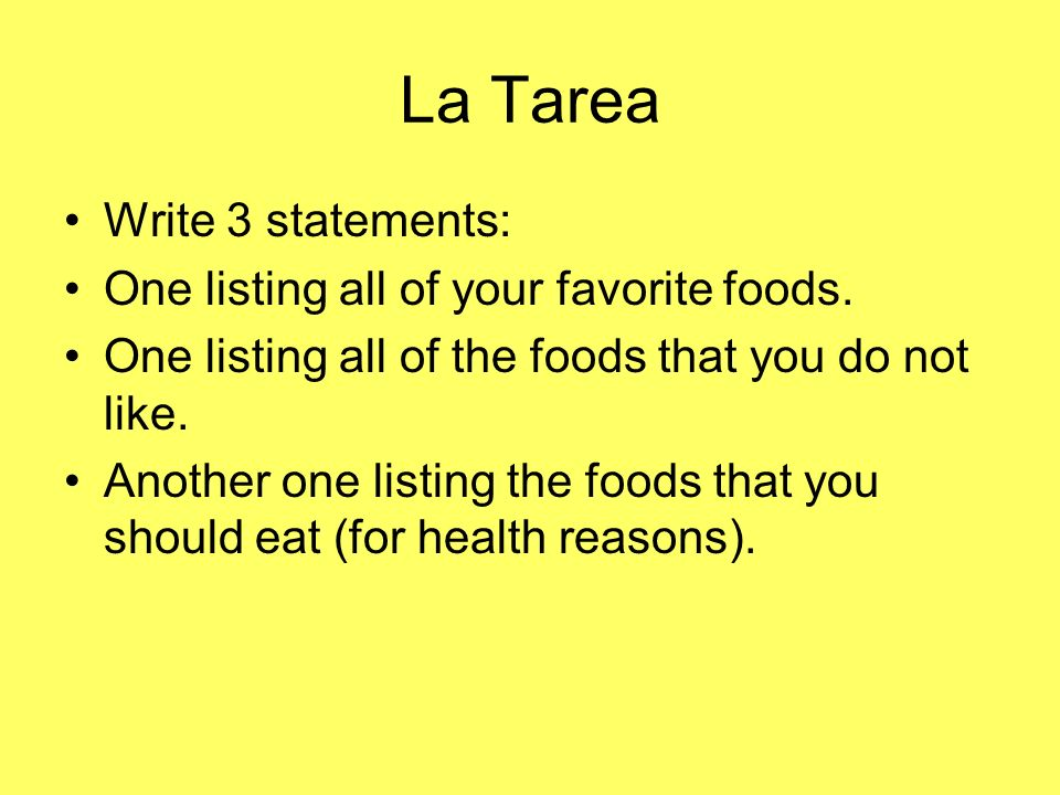 La Tarea Write 3 statements: One listing all of your favorite foods.