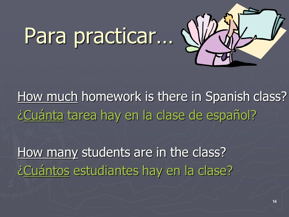 Para practicar… How much homework is there in Spanish class