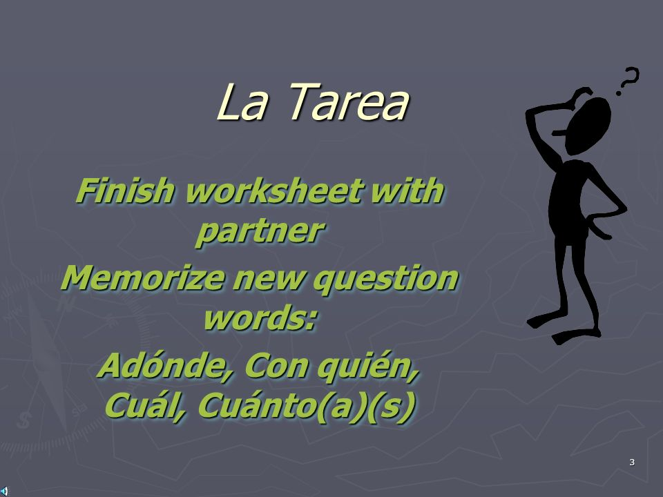 La Tarea Finish worksheet with partner Memorize new question words: