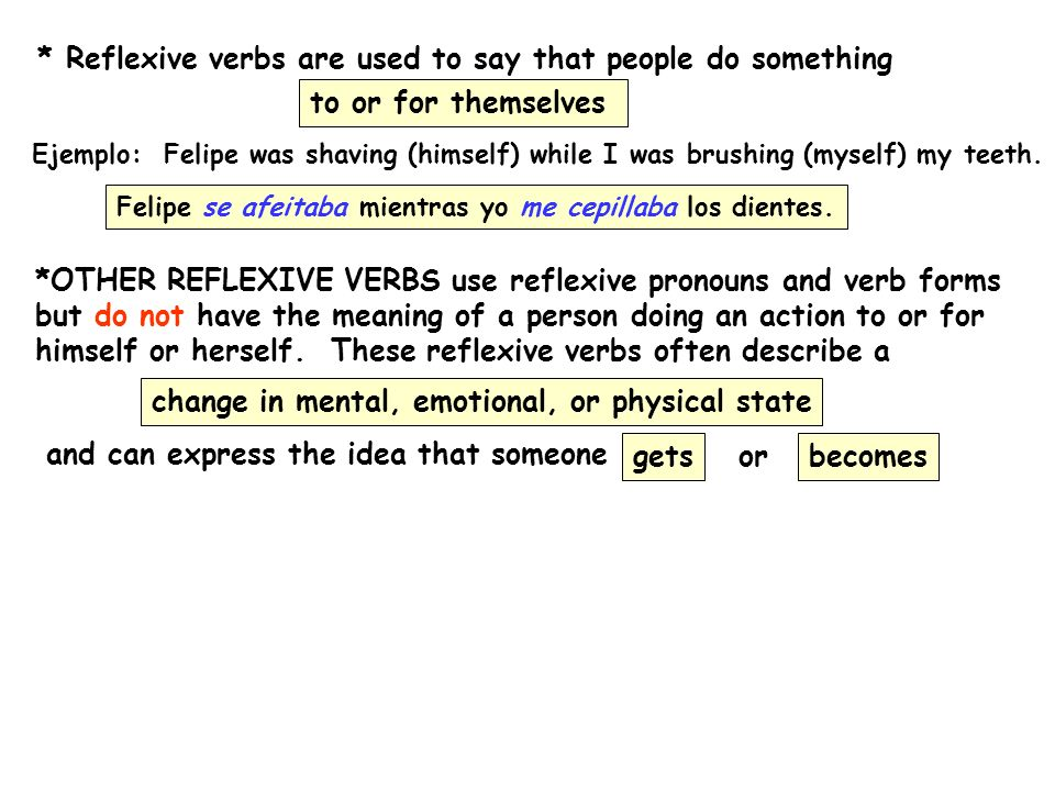 * Reflexive verbs are used to say that people do something
