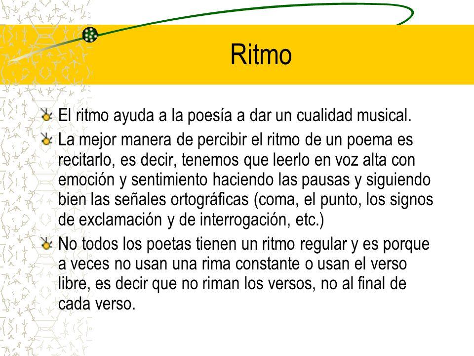 Ritmo El ritmo ayuda a la poesía a dar un cualidad musical.