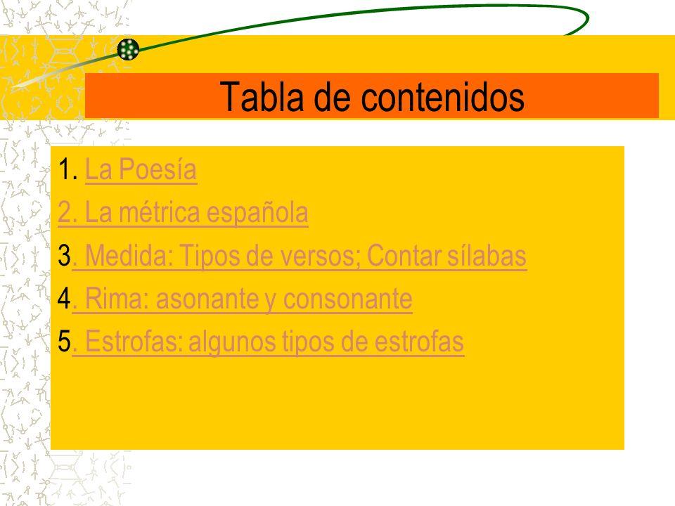 Tabla de contenidos 1. La Poesía 2. La métrica española