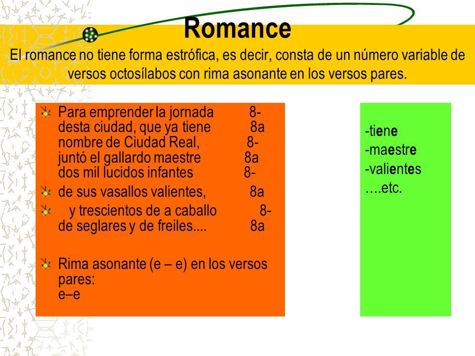 Romance El romance no tiene forma estrófica, es decir, consta de un número variable de versos octosílabos con rima asonante en los versos pares.