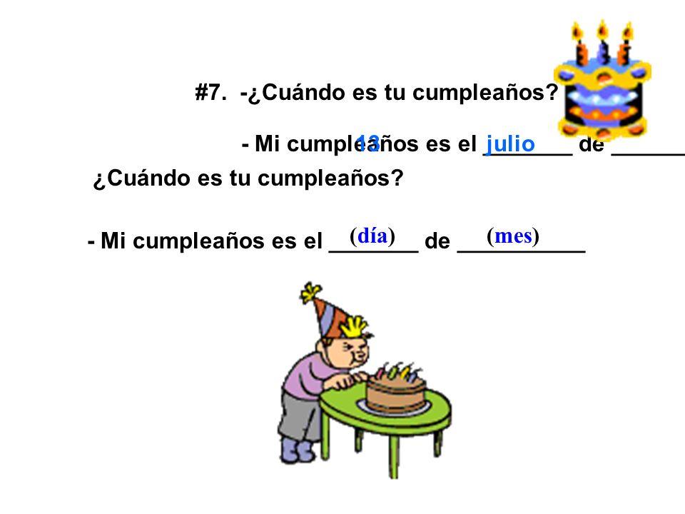 #7. -¿Cuándo es tu cumpleaños