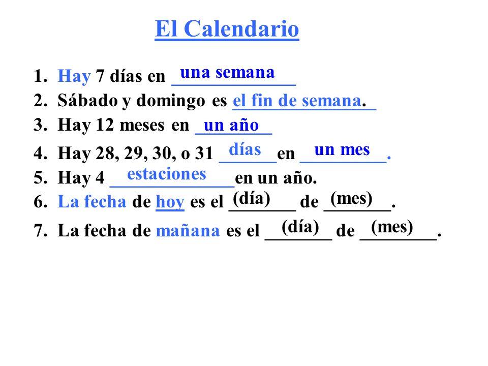 El Calendario una semana 1. Hay 7 días en _____________