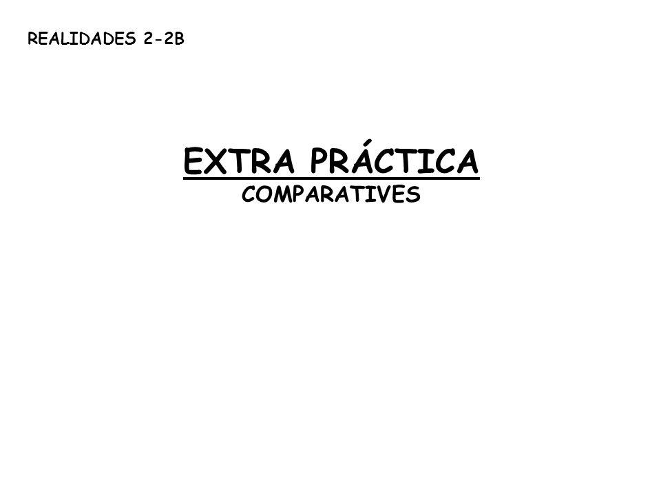 REALIDADES 2-2B EXTRA PRÁCTICA COMPARATIVES