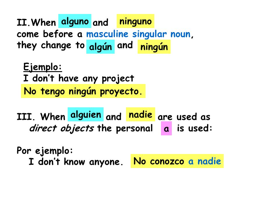 II.When and come before a masculine singular noun, they change to and. alguno. ninguno.