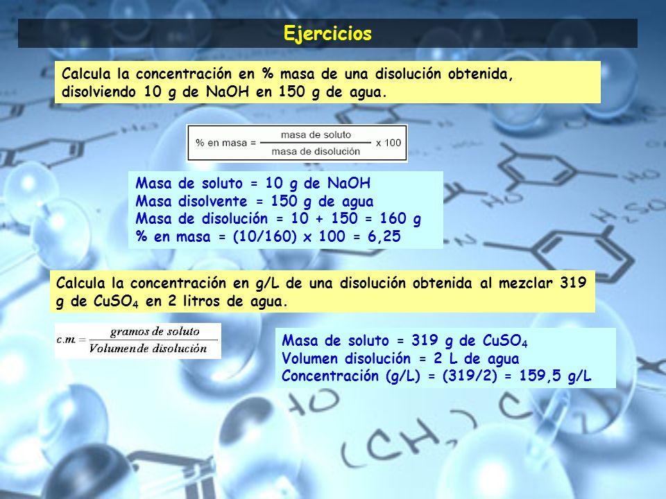 Ejercicios Calcula la concentración en % masa de una disolución obtenida, disolviendo 10 g de NaOH en 150 g de agua.