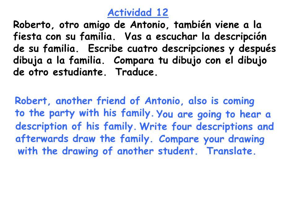 Actividad 12 Roberto, otro amigo de Antonio, también viene a la. fiesta con su familia. Vas a escuchar la descripción.