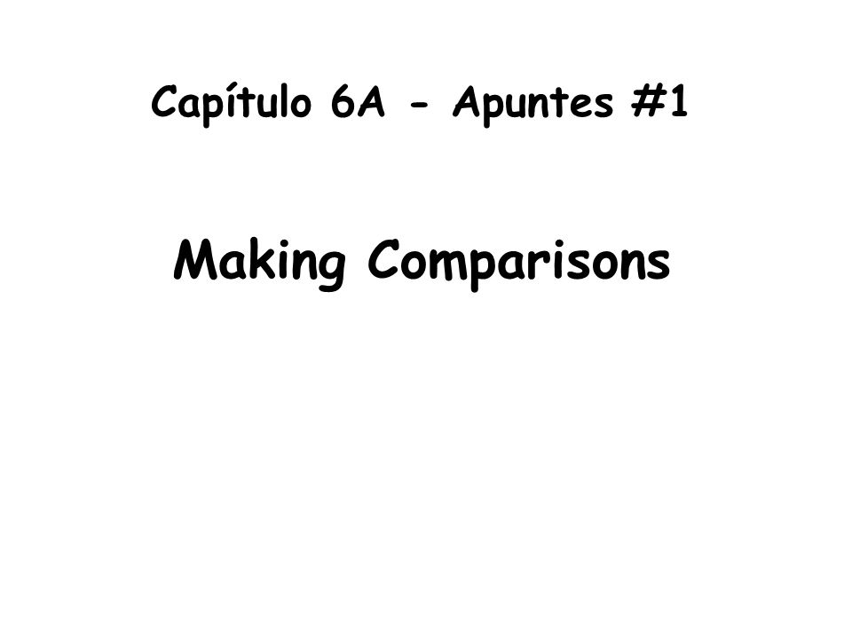 Capítulo 6A - Apuntes #1 Making Comparisons