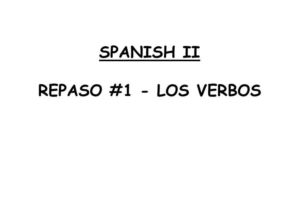 SPANISH II REPASO #1 - LOS VERBOS