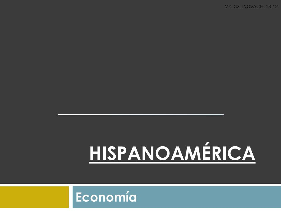 VY_32_INOVACE_18-12 Hispanoamérica Economía