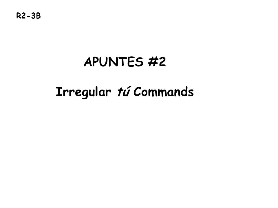 APUNTES #2 Irregular tú Commands