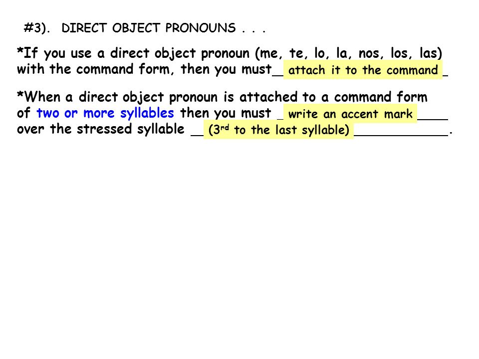 *If you use a direct object pronoun (me, te, lo, la, nos, los, las)
