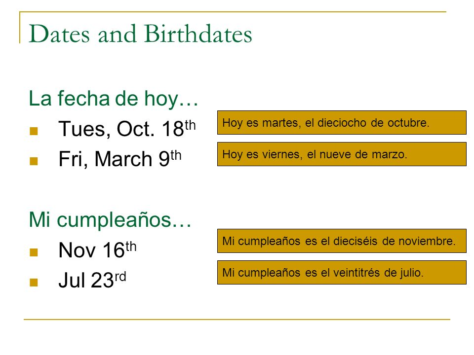 Dates and Birthdates La fecha de hoy… Tues, Oct. 18th Fri, March 9th