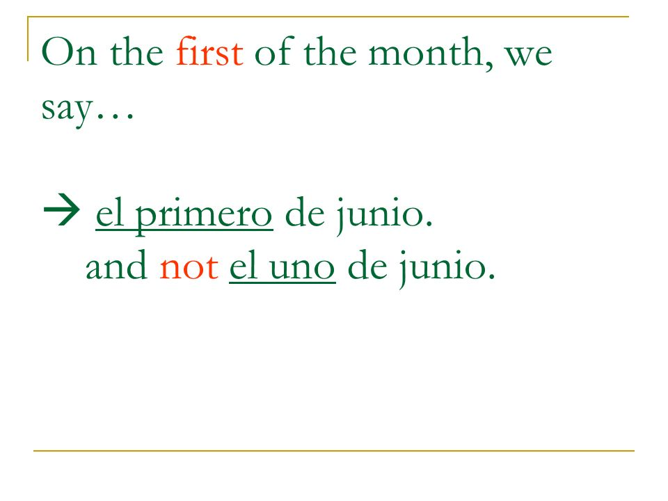On the first of the month, we say…  el primero de junio