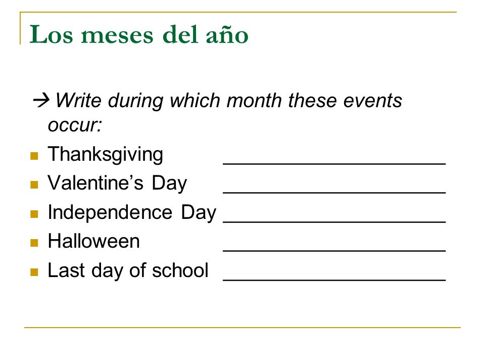 Los meses del año  Write during which month these events occur: