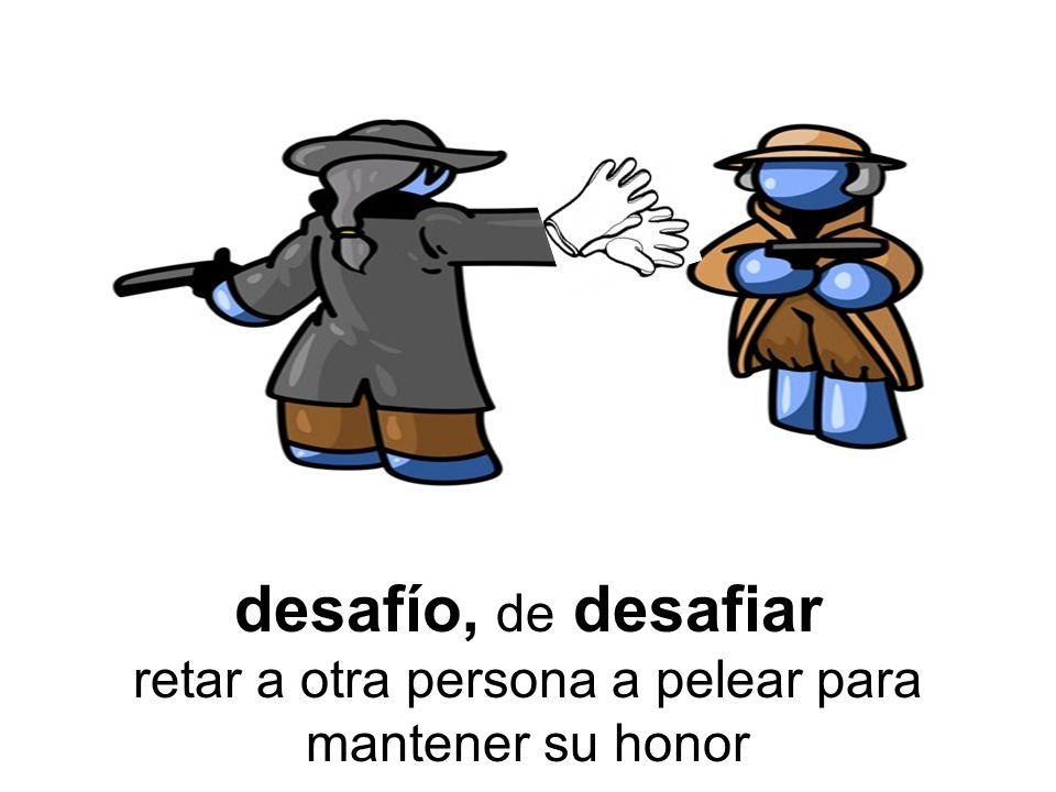 desafío, de desafiar retar a otra persona a pelear para mantener su honor